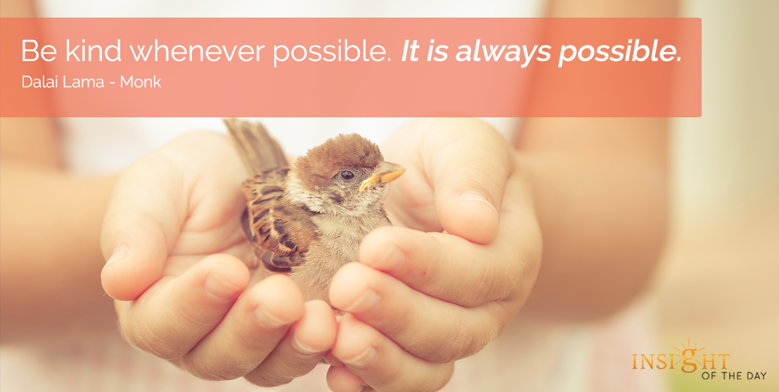 motivational quote: Be kind whenever possible. It is always possible.