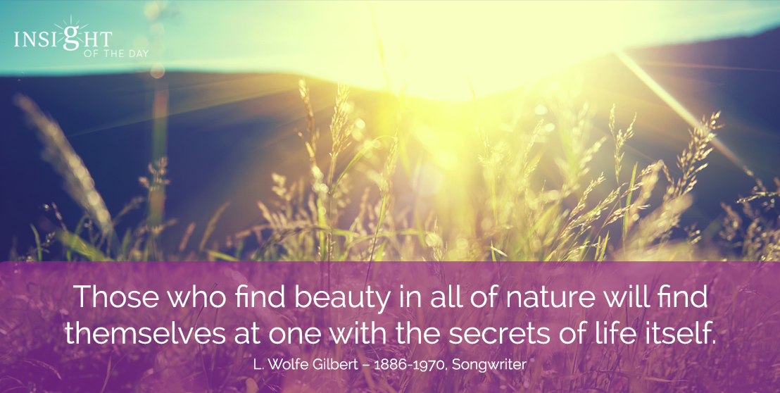 motivational quote: Those who find beauty in all of nature will find themselves at one with the secrets of life itself.
