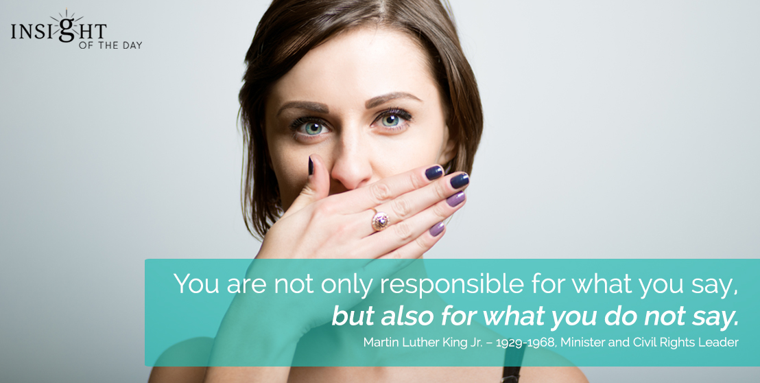 motivational quote: You are not only responsible for what you say, but also for what you do not say.