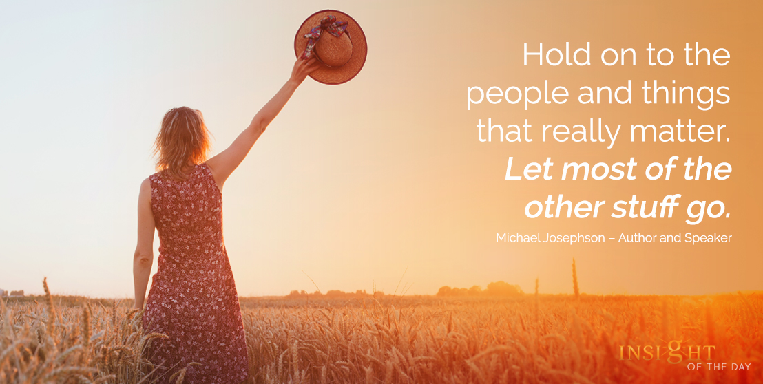 motivational quote: Hold on to the people and things that really matter. Let most of the other stuff go.