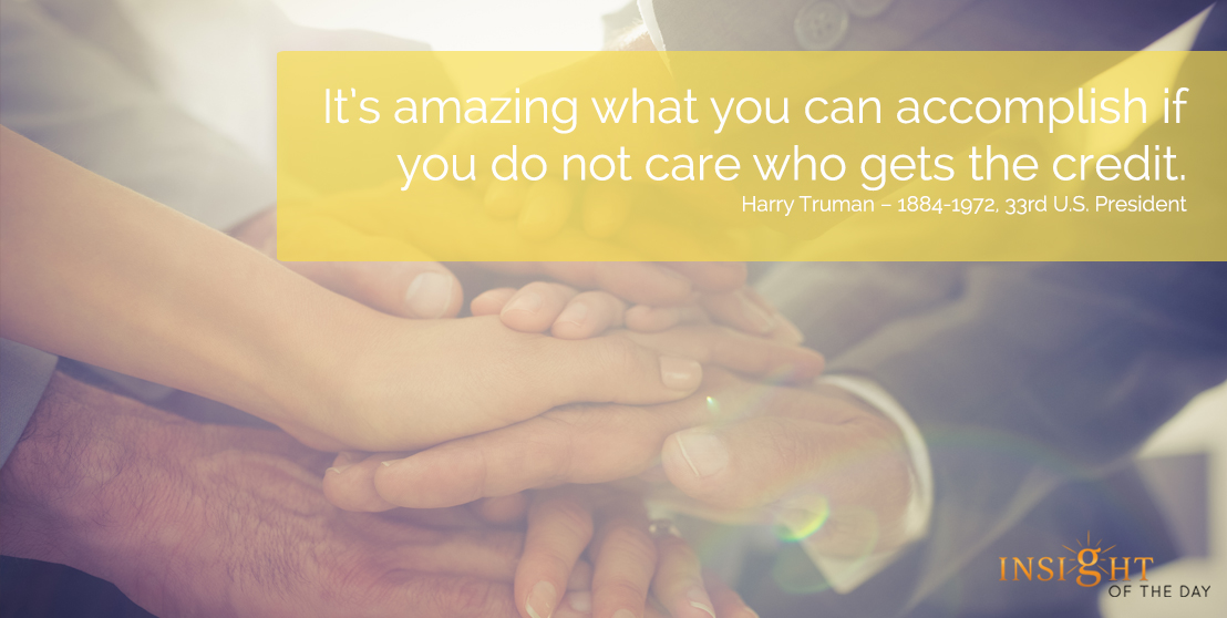 motivational quote: It's amazing what you can accomplish if you do not care who gets the credit.