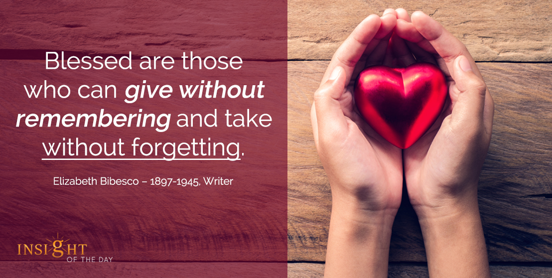 motivational quote: Blessed are those who can give without remembering and take without forgetting.