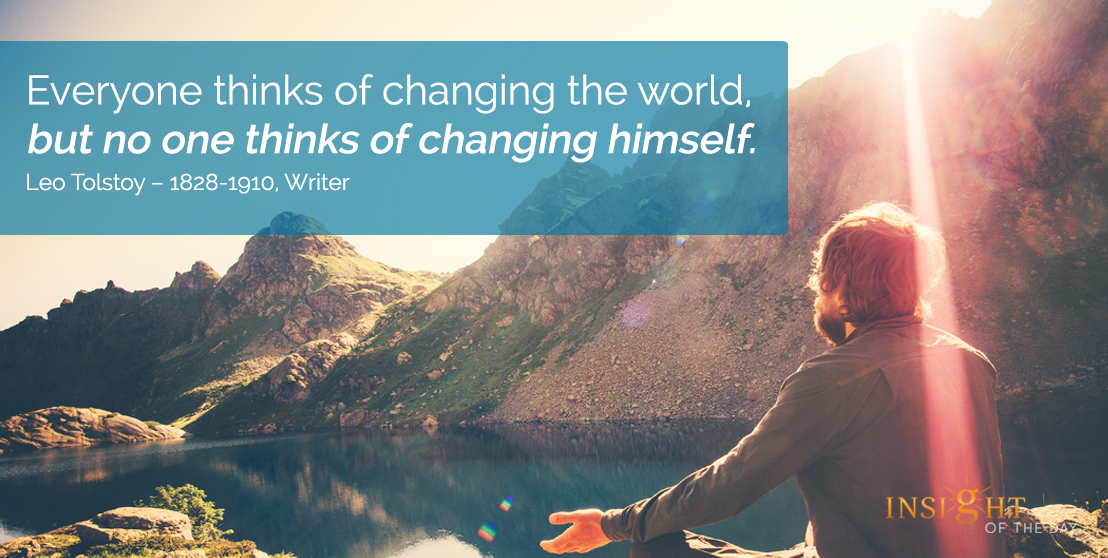 motivational quote: Everyone thinks of changing the world, but no one thinks of changing himself.