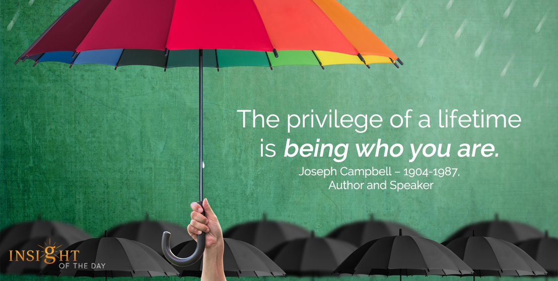 motivational quote: The privilege of a lifetime is being who you are.