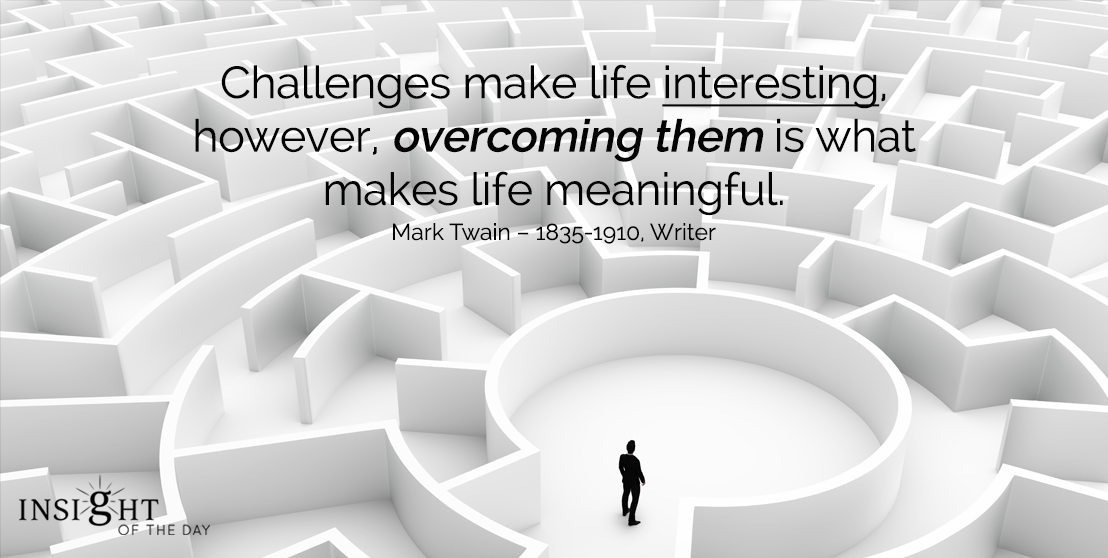 motivational quote: Challenges make life interesting, however, overcoming them is what makes life meaningful.