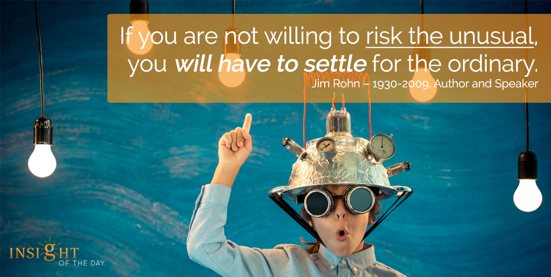 motivational quote: If you are not willing to risk the unusual, you will have to settle for the ordinary.
