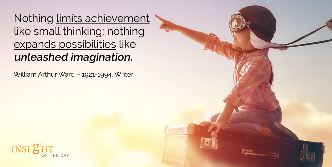 motivational quote: Nothing limits achievement like small thinking; nothing expands possibilities like unleashed imagination.