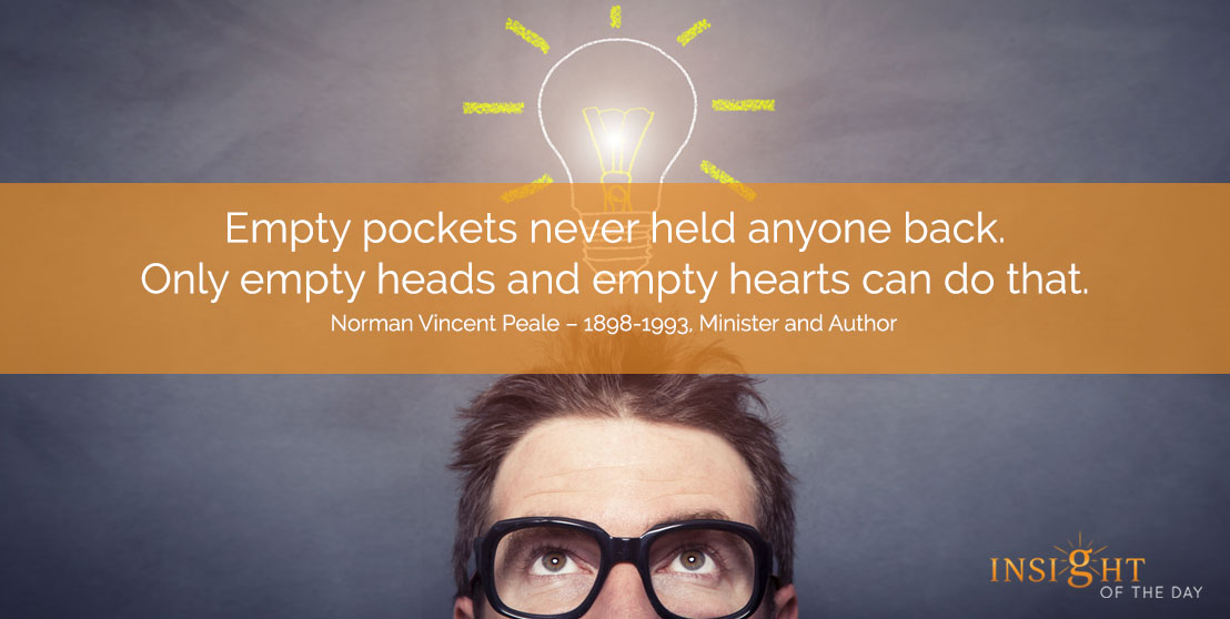 motivational quote: Empty pockets never held anyone back. Only empty heads and empty hearts can do that.