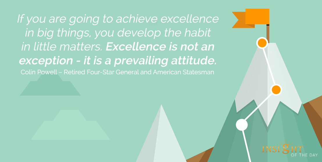 motivational quote: If you are going to achieve excellence in big things, you develop the habit in little matters. Excellence is not an exception - it is a prevailing attitude.