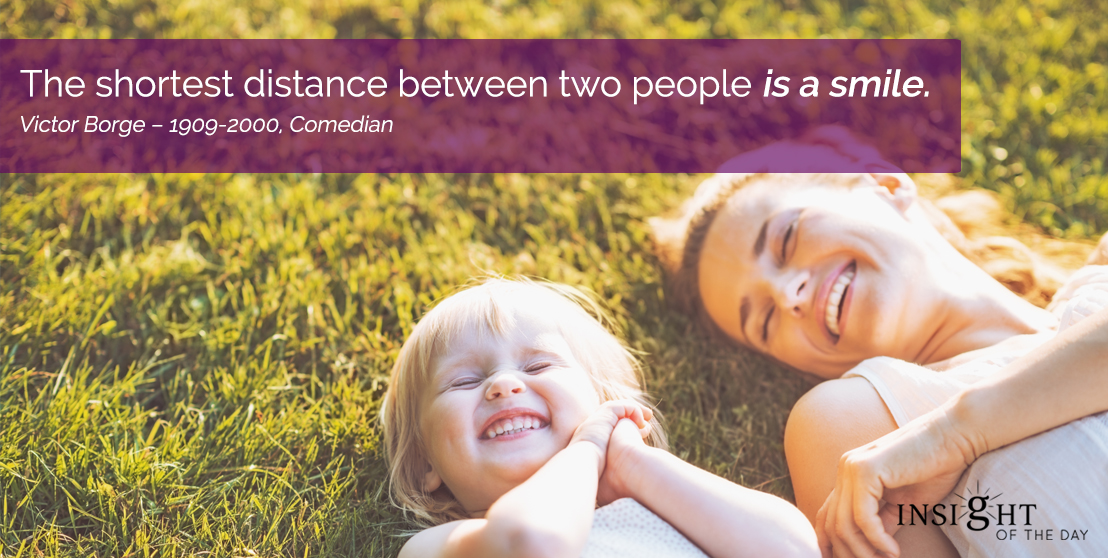 motivational quote: The shortest distance between two people is a smile. Victor Borge – 1909-2000, Comedian