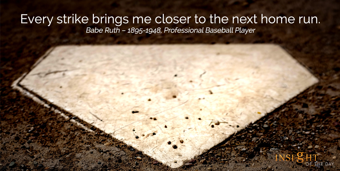 motivational quote: Every strike brings me closer to the next home run.