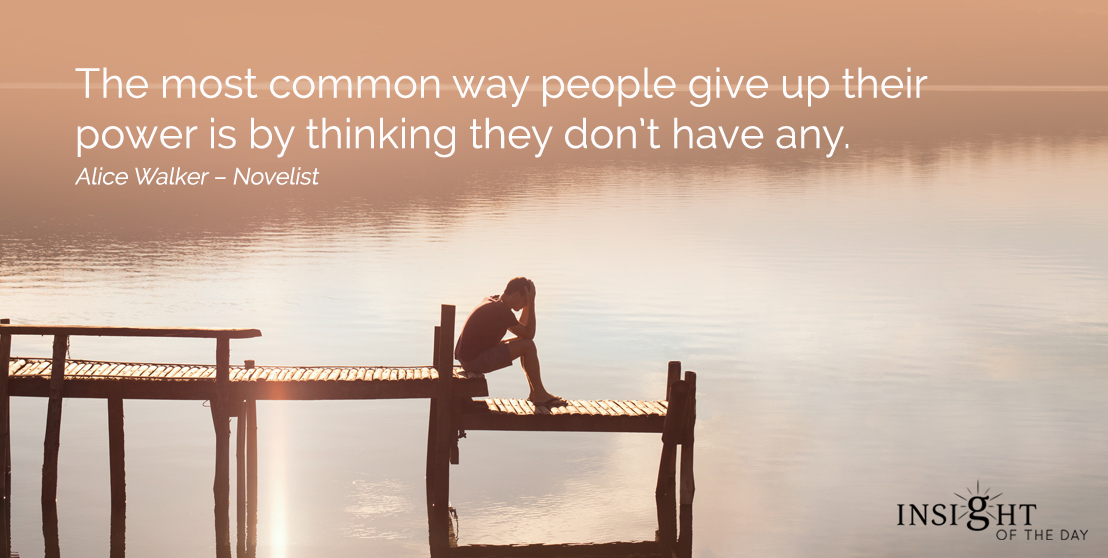 motivational quote: The most common way people give up their power is by thinking they don't have any.