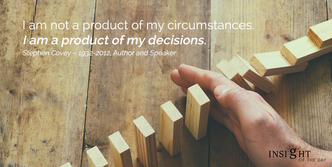 motivational quote: I am not a product of my circumstances. I am a product of my decisions.