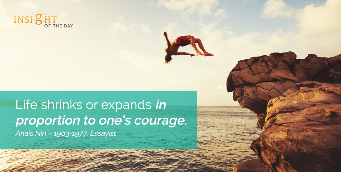 motivational quote: Life shrinks or expands in proportion to one's courage.