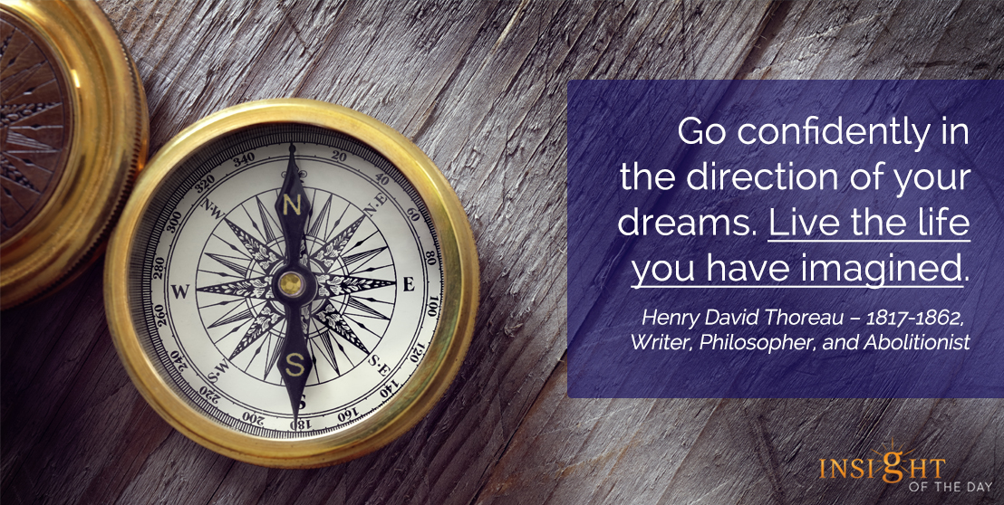 motivational quote: Go confidently in the direction of your dreams. Live the life you have imagined.