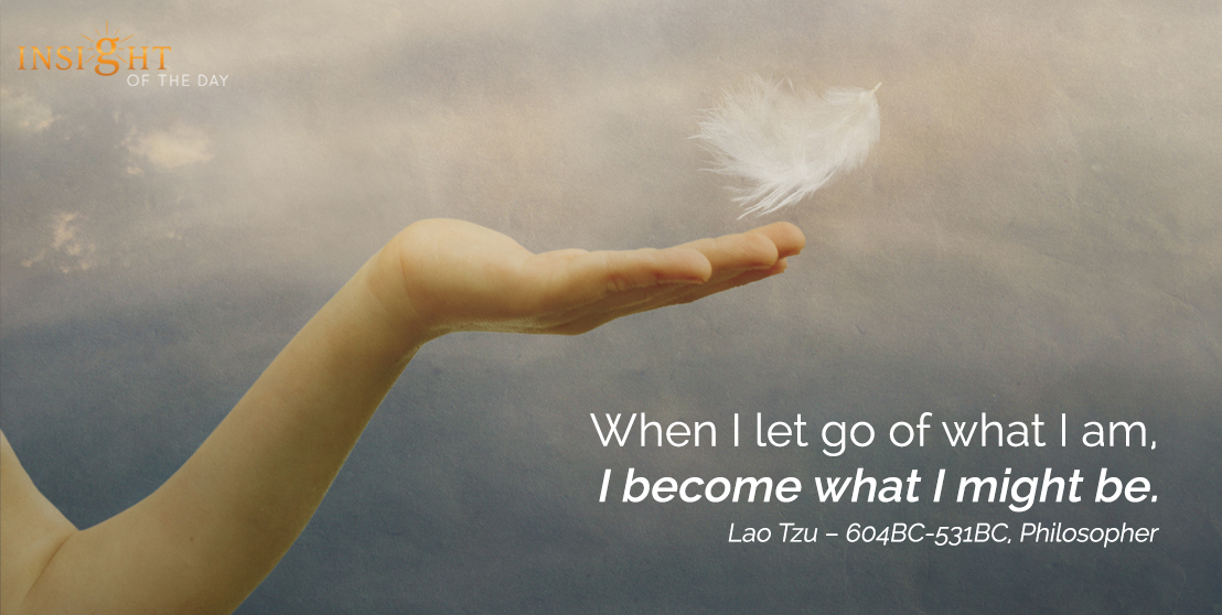 motivational quote: When I let go of what I am, I become what I might be.