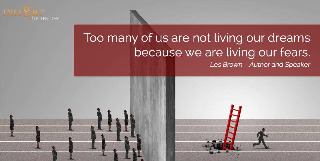 motivational quote: Too many of us are not living our dreams because we are living our fears.