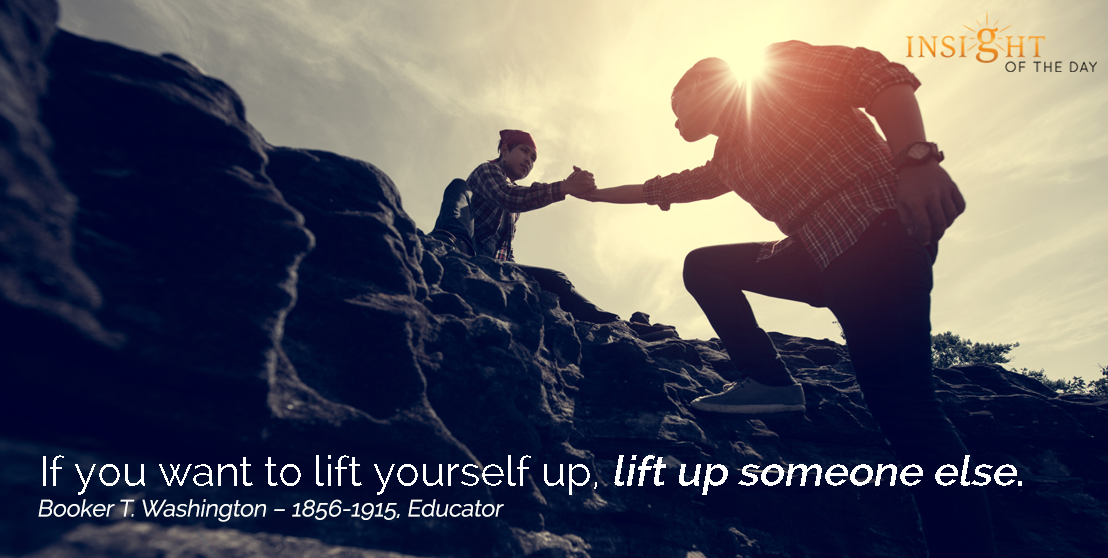 motivational quote: If you want to lift yourself up, lift up someone else.