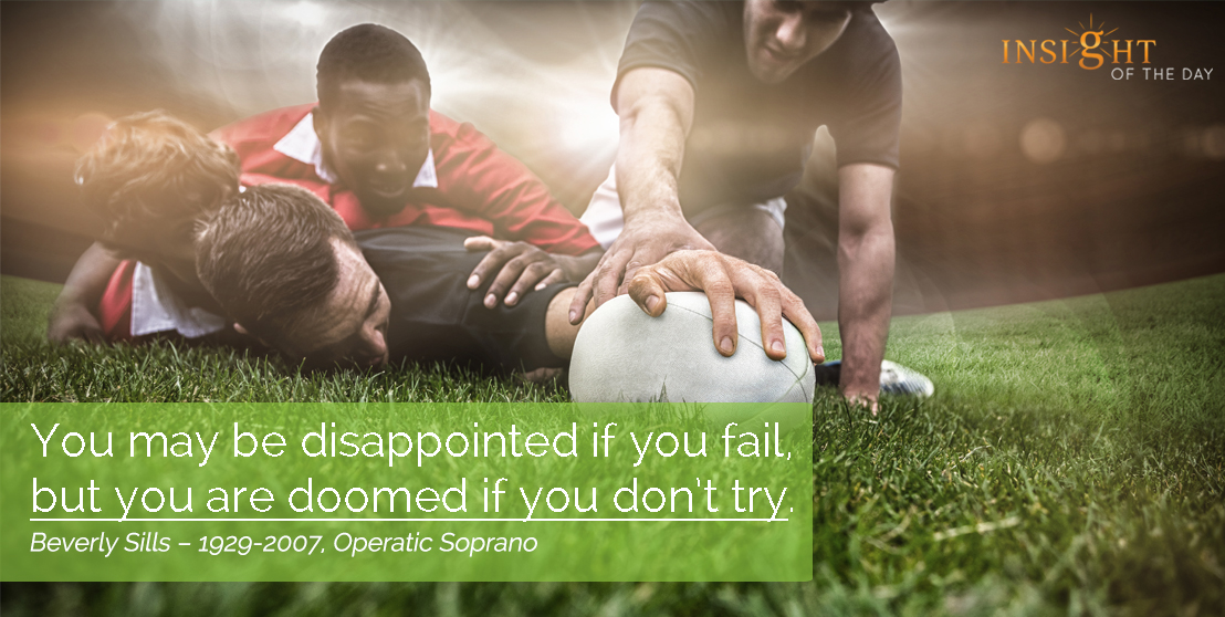 motivational quote: You may be disappointed if you fail, but you are doomed if you don't try.