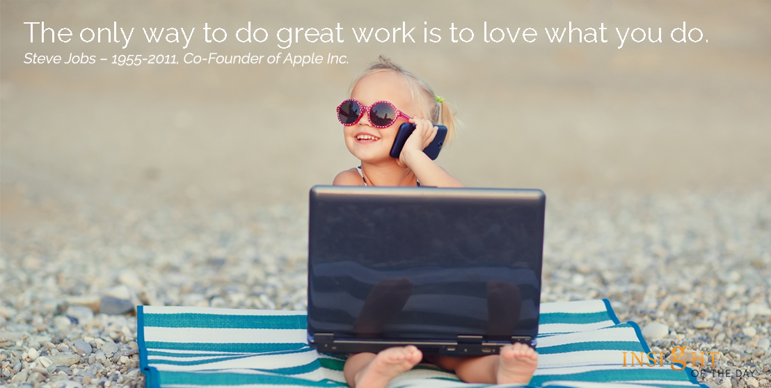 motivational quote: The only way to do great work is to love what you do.