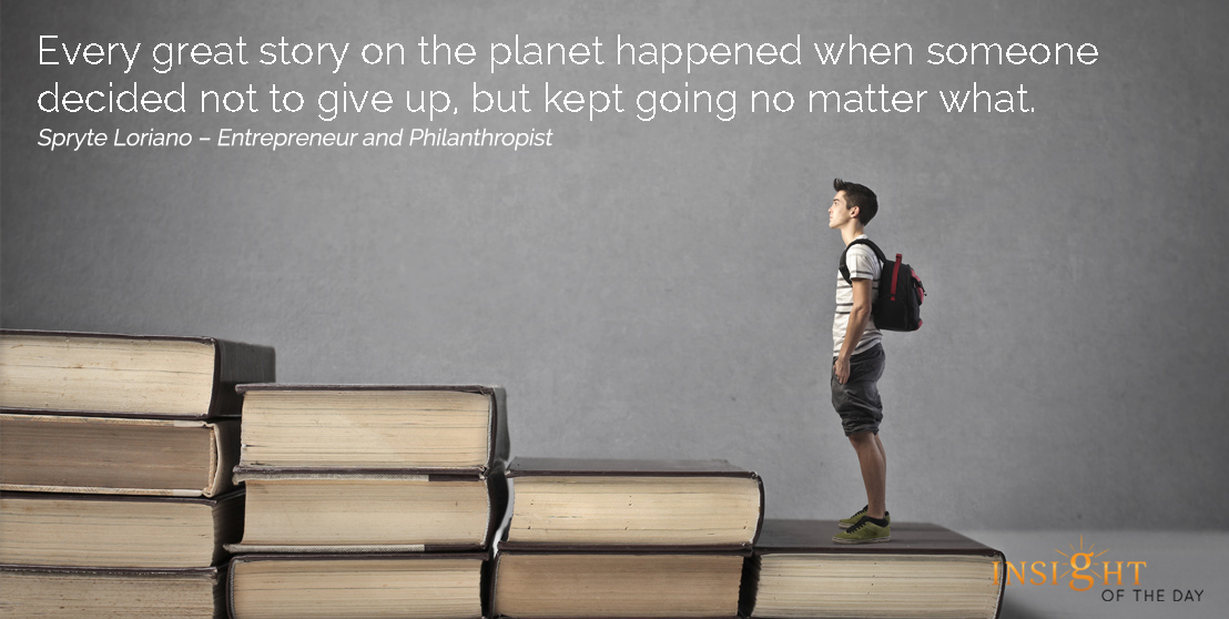 motivational quote: Every great story on the planet happened when someone decided not to give up, but kept going no matter what. 