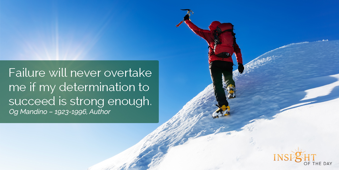 motivational quote: Failure will never overtake me if my determination to succeed is strong enough.