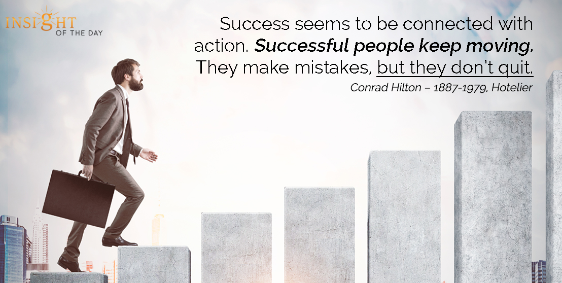motivational quote: Success seems to be connected with action. Successful people keep moving. They make mistakes, but they don't quit.