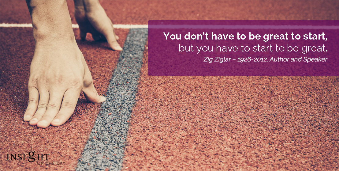 motivational quote: You don't have to be great to start, but you have to start to be great.