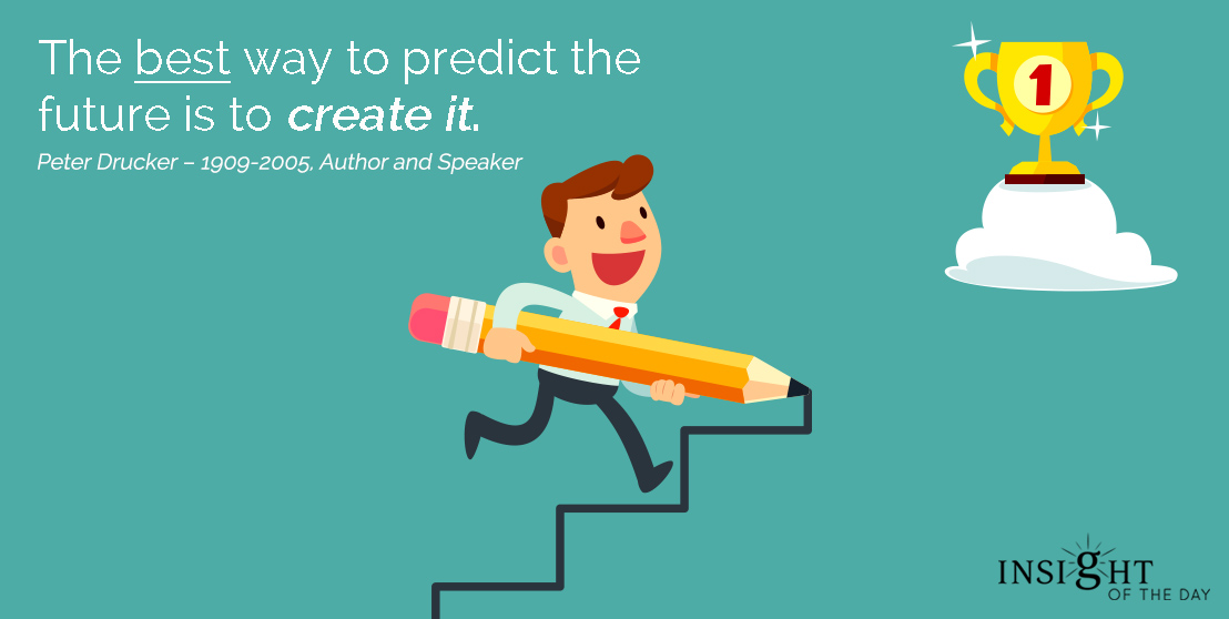 motivational quote: The best way to predict the future is to create it.