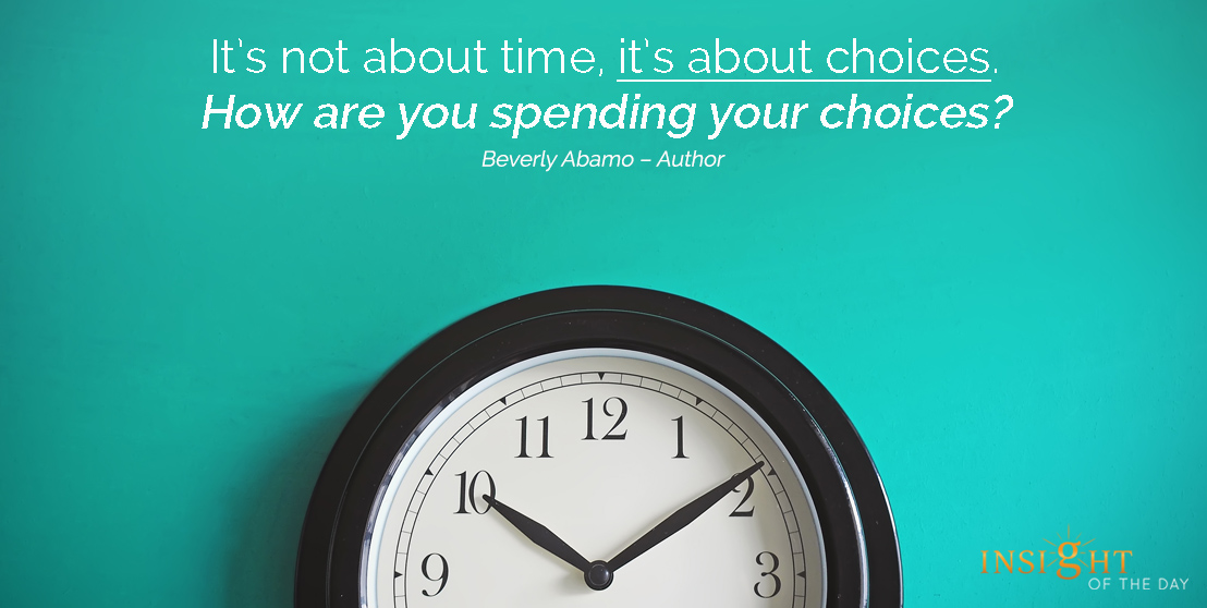 motivational quote: It's not about time, it's about choices. How are you spending your choices?