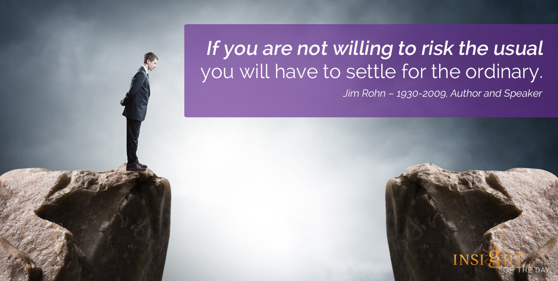 motivational quote: If you are not willing to risk the usual you will have to settle for the ordinary.