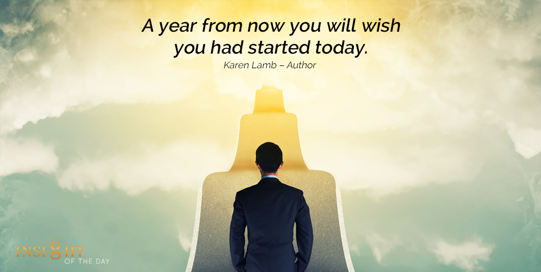 motivational quote: A year from now you will wish you had started today.