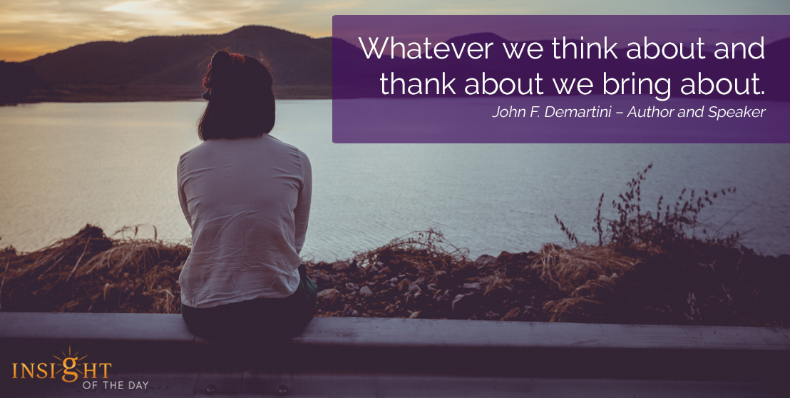 motivational quote: Whatever we think about and thank about we bring about.
