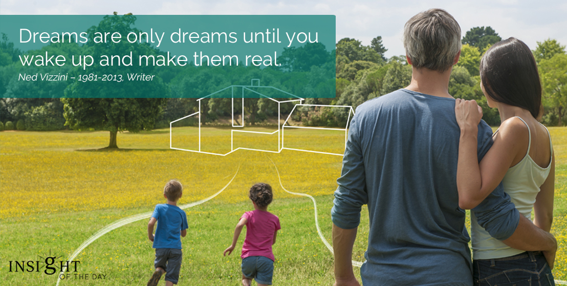 motivational quote: Dreams are only dreams until you wake up and make them real. Ned Vizzini – 1981-2013, Writer