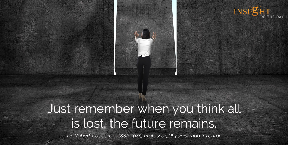 motivational quote: Just remember when you think all is lost, the future remains.