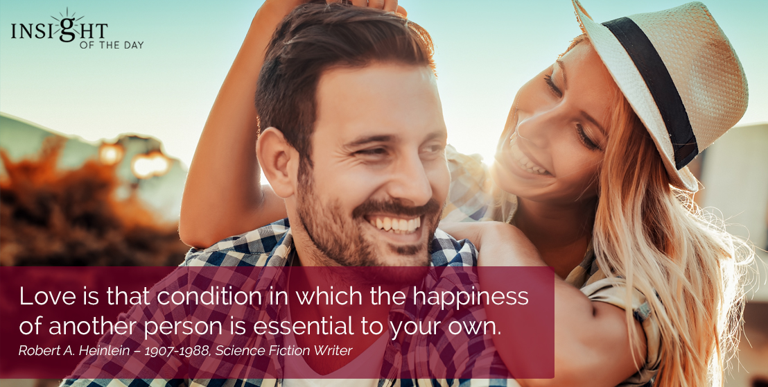 motivational quote: Love is that condition in which the happiness of another person is essential to your own.
