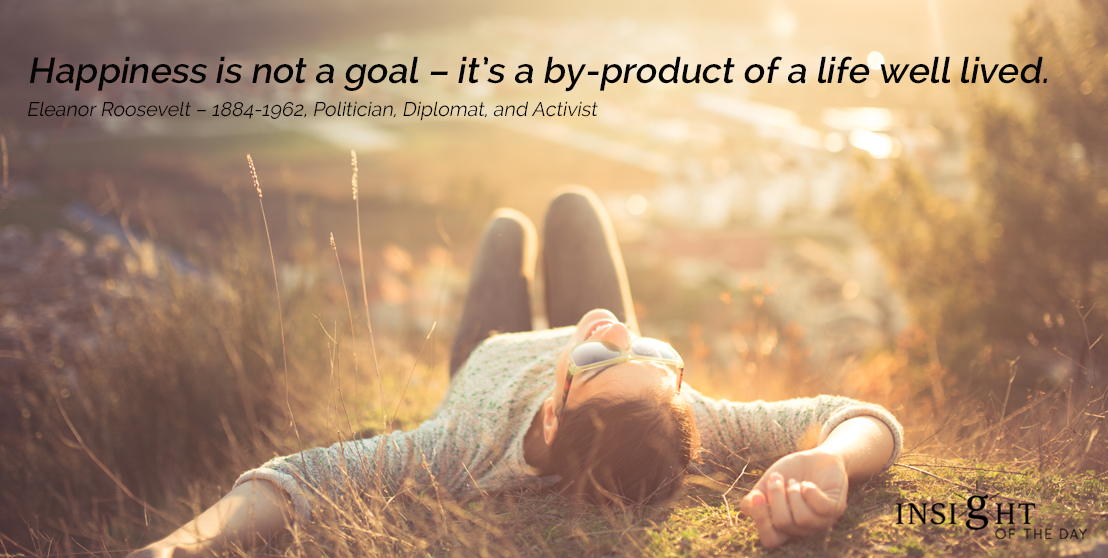 motivational quote: Happiness is not a goal – it's a by-product of a life well lived.