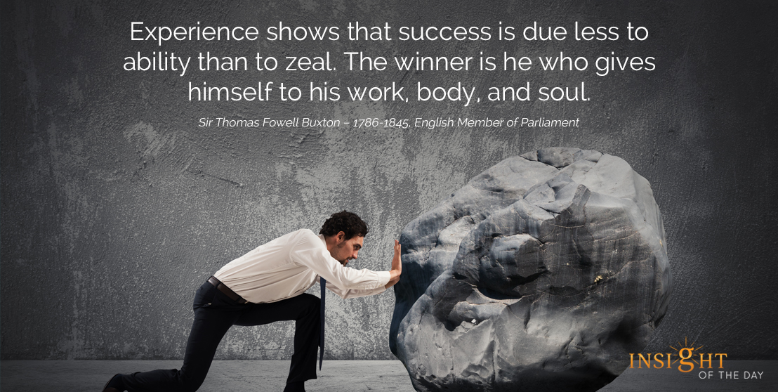 motivational quote: Experience shows that success is due less to ability than to zeal. The winner is he who gives himself to his work, body, and soul.