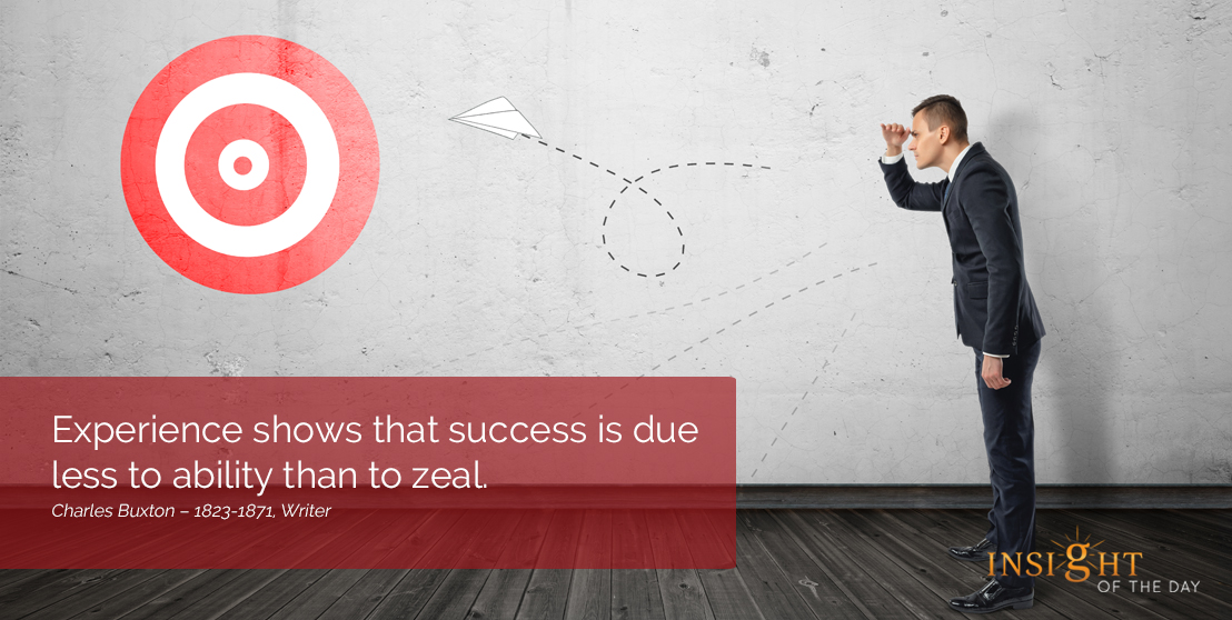 motivational quote: Experience shows that success is due less to ability than to zeal.