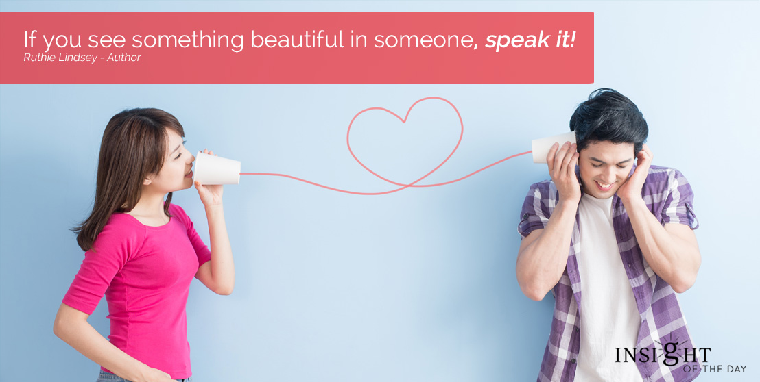 motivational quote: If you see something beautiful in someone, speak it!