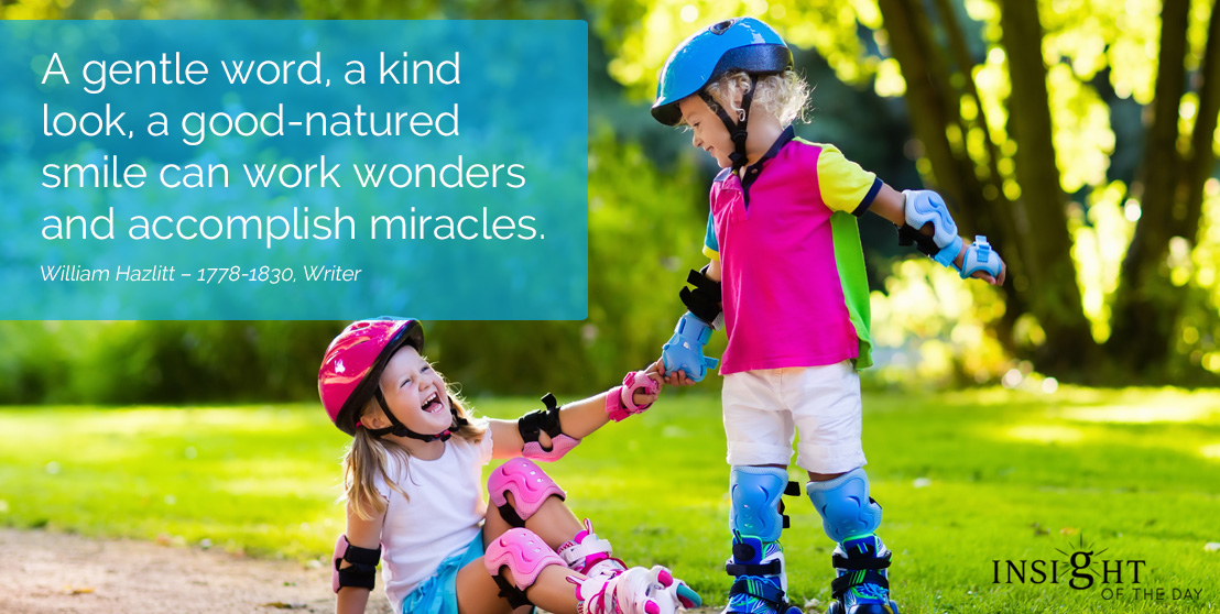 motivational quote: A gentle word, a kind look, a good-natured smile can work wonders and accomplish miracles.