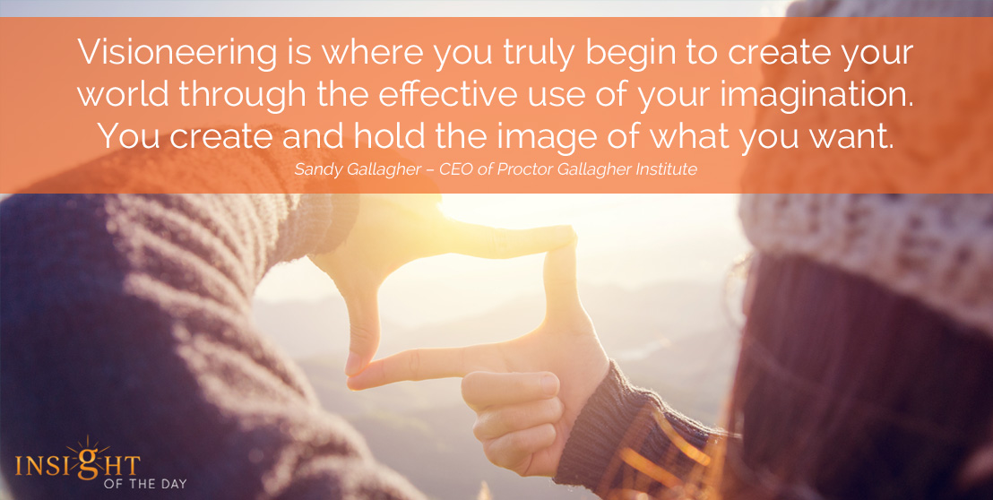 motivational quote: Visioneering is where you truly begin to create your world through the effective use of your imagination. You create and hold the image of what you want.