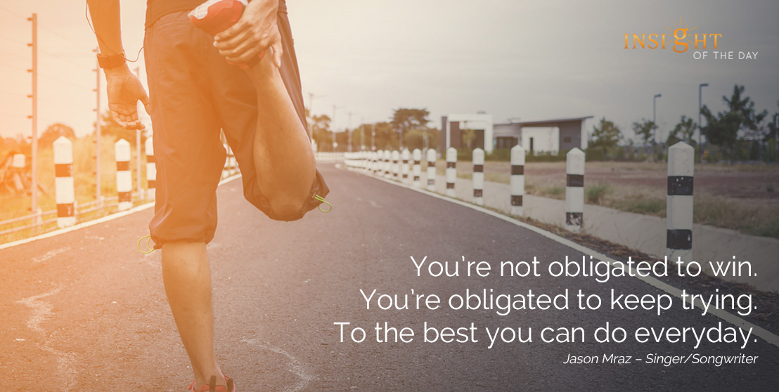 motivational quote: You're not obligated to win. You're obligated to keep trying. To the best you can do everyday.