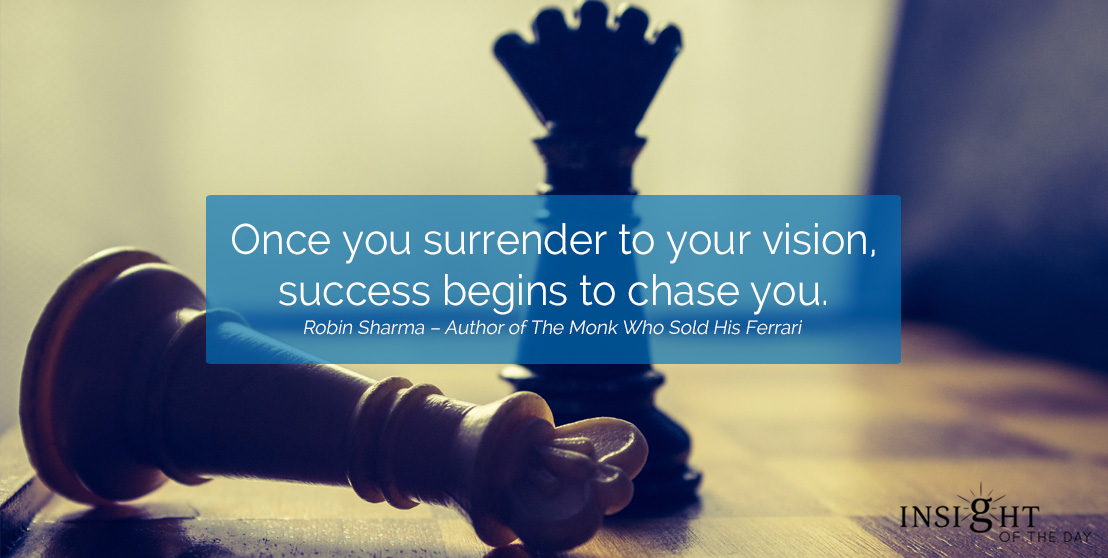 motivational quote: Once you surrender to your vision, success begins to chase you.