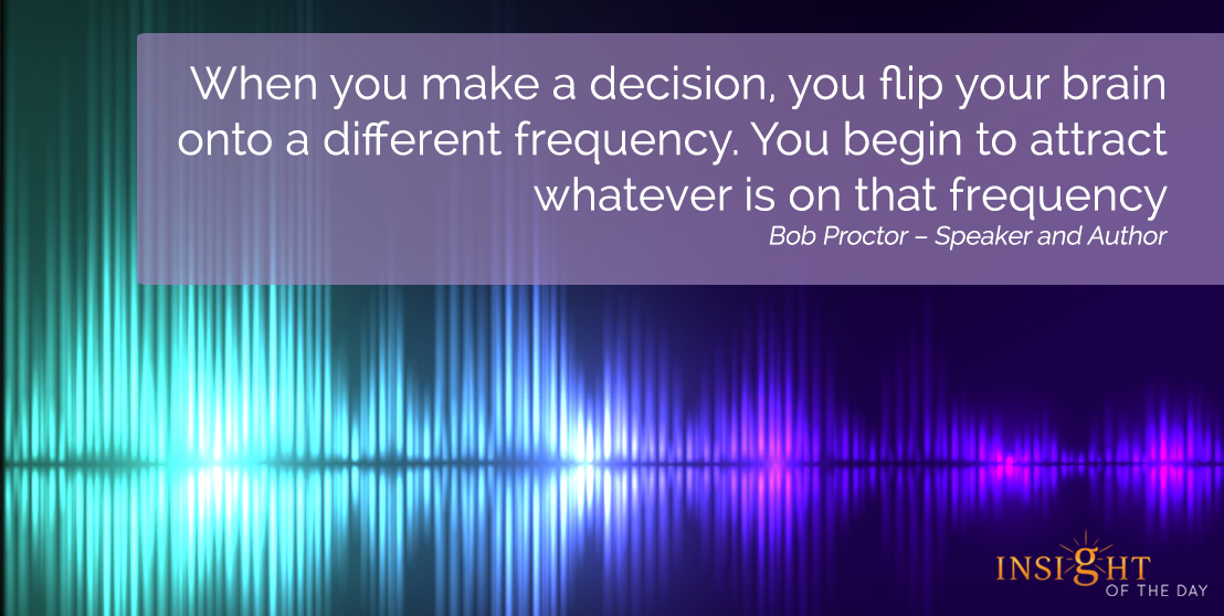 motivational quote: When you make a decision, you flip your brain onto a different frequency. You begin to attract whatever is on that frequency.