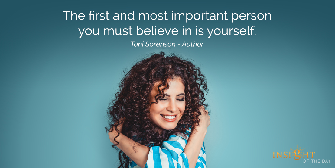 motivational quote: The first and most important person you must believe in is yourself.