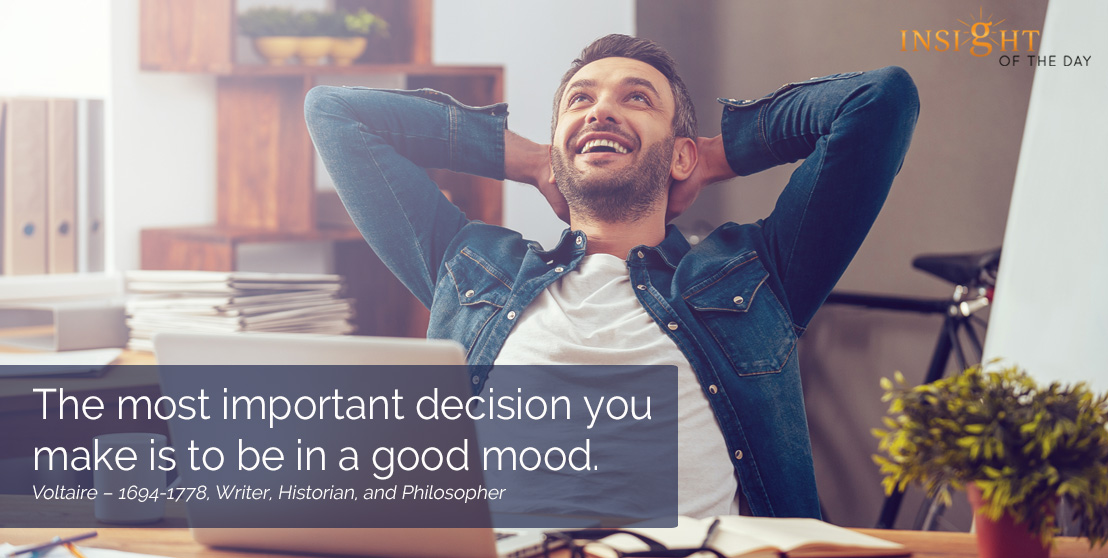 motivational quote: The most important decision you make is to be in a good mood.