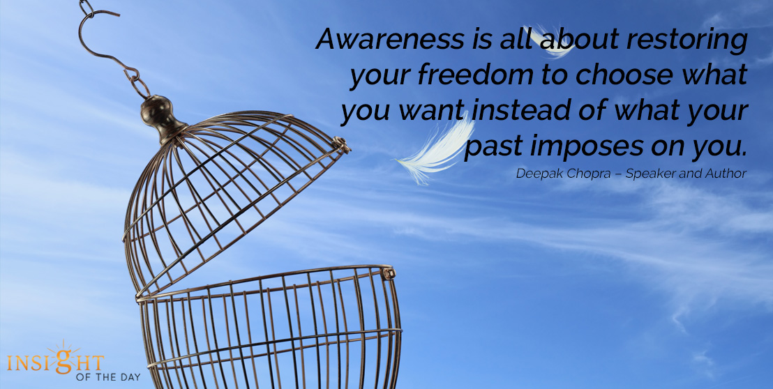 motivational quote: Awareness is all about restoring your freedom to choose what you want instead of what your past imposes on you.