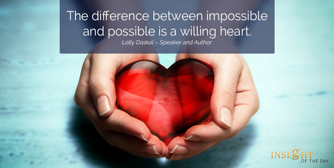 motivational quote: The difference between impossible and possible is a willing heart.
