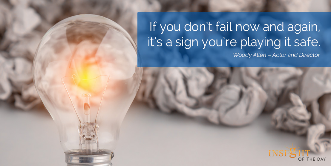 motivational quote: If you don't fail now and again, it's a sign you're playing it safe. Woody Allen – Actor and Director